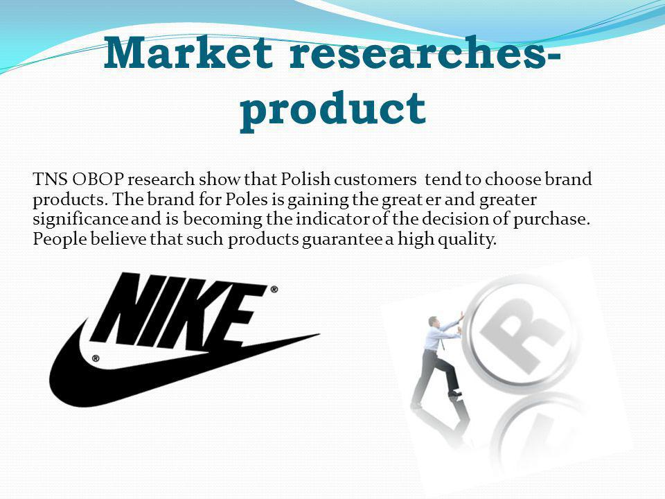 Market researches- product TNS OBOP research show that Polish customers tend to choose brand products.