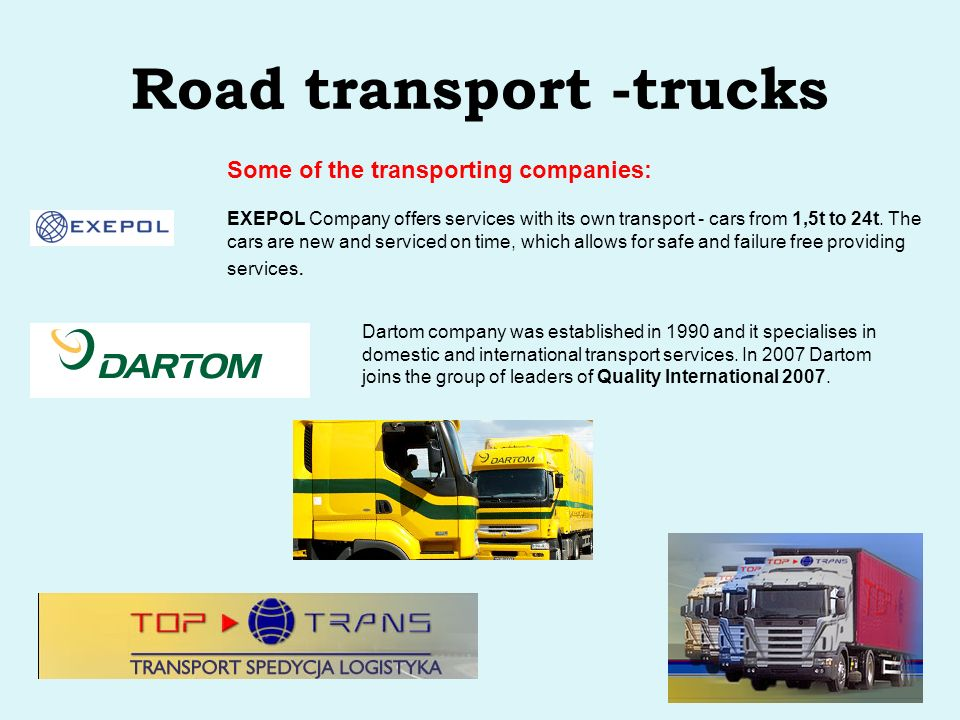 Road transport -trucks Some of the transporting companies: EXEPOL Company offers services with its own transport - cars from 1,5t to 24t.