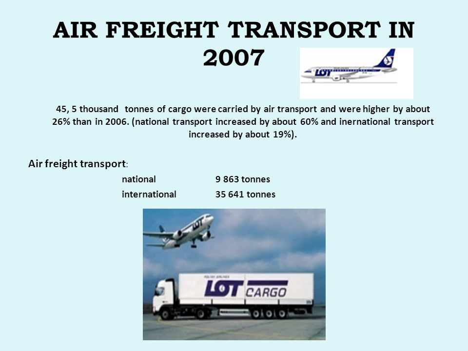 AIR FREIGHT TRANSPORT IN 2007 45, 5 thousand tonnes of cargo were carried by air transport and were higher by about 26% than in 2006.