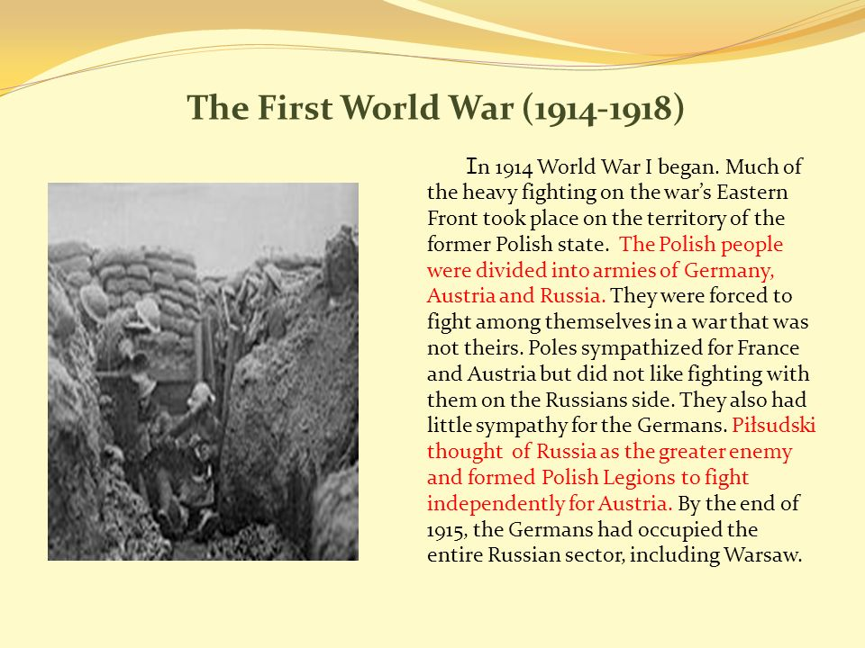 The First World War ( ) I n 1914 World War I began.