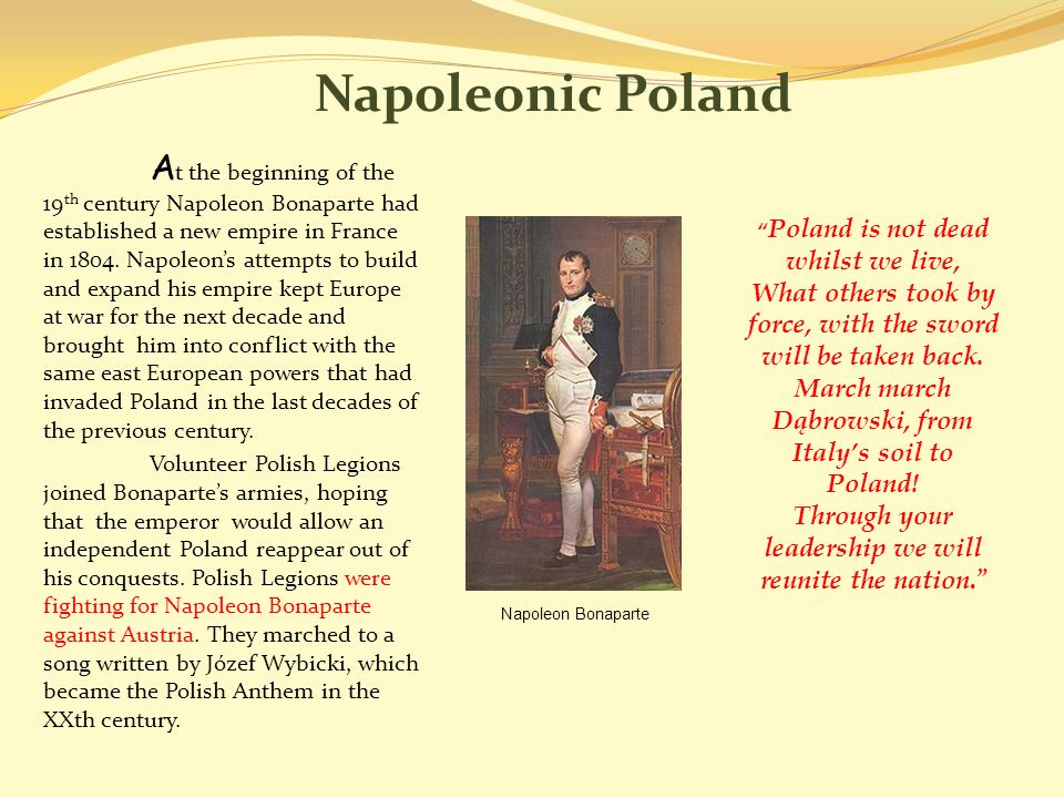 Napoleonic Poland A t the beginning of the 19 th century Napoleon Bonaparte had established a new empire in France in 1804.