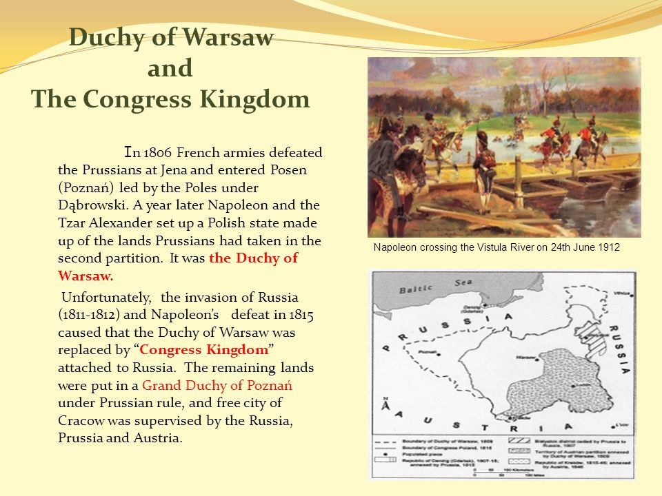 Duchy of Warsaw and The Congress Kingdom I n 1806 French armies defeated the Prussians at Jena and entered Posen (Poznań) led by the Poles under Dąbrowski.