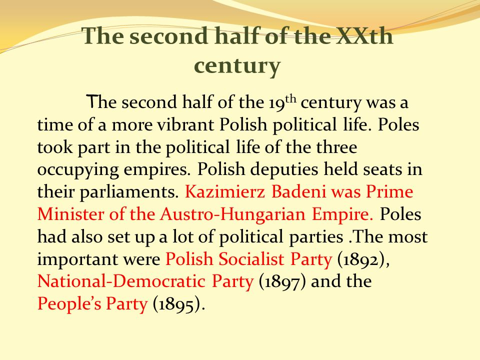 The second half of the XXth century T he second half of the 19 th century was a time of a more vibrant Polish political life.