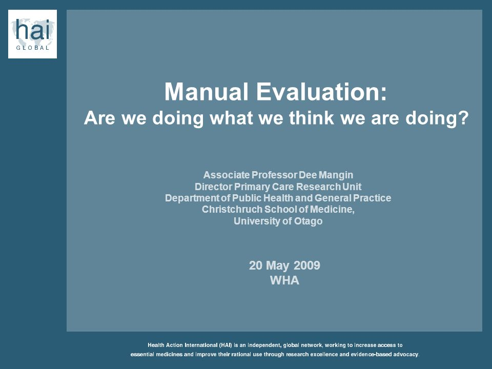 Manual Evaluation: Are we doing what we think we are doing? Associate Professor Dee Mangin Director Primary Care Research Unit Department of Public He