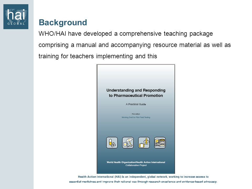 Background WHO/HAI have developed a comprehensive teaching package comprising a manual and accompanying resource material as well as training for teac