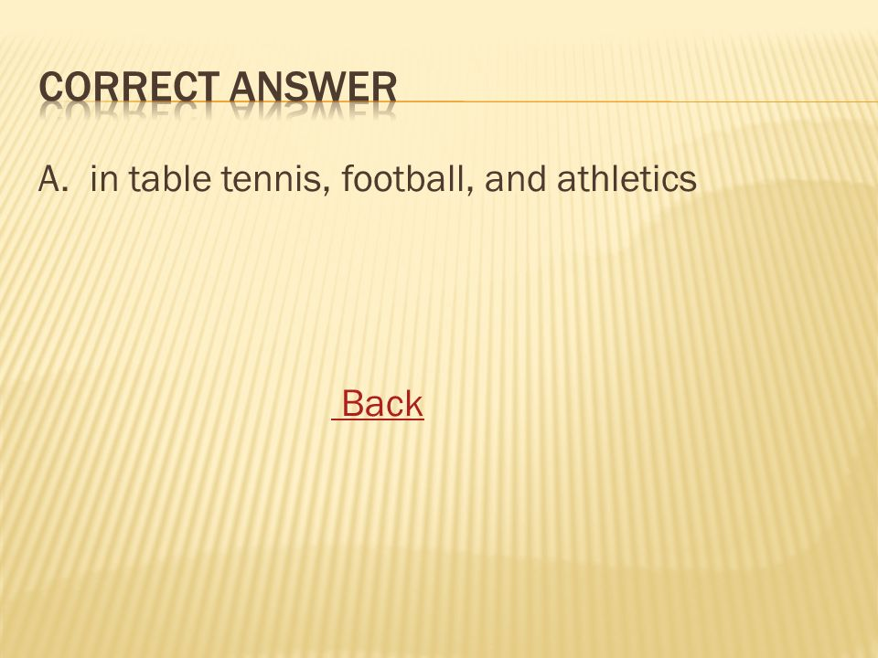 A. in table tennis, football, and athletics Back