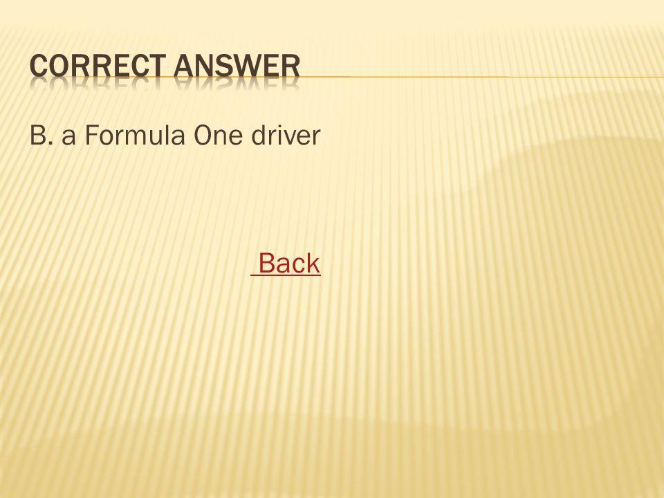 B. a Formula One driver Back