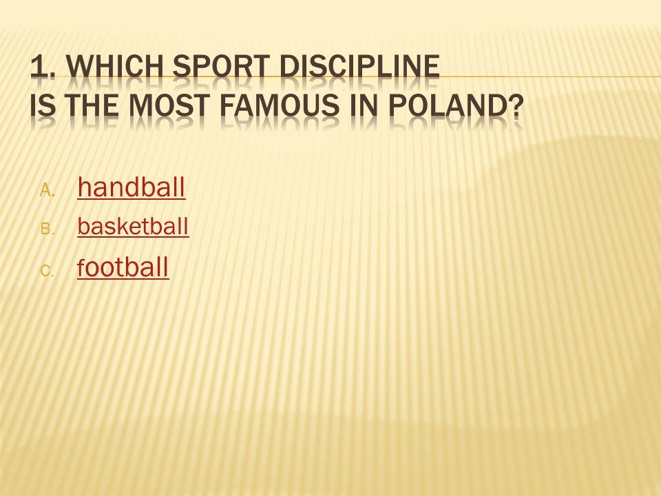 A. handball handball B. basketball basketball C. f ootball f ootball