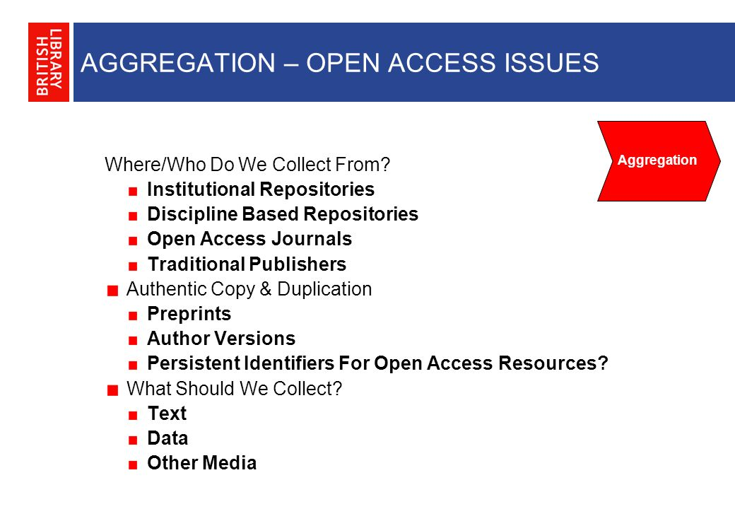 AGGREGATION – OPEN ACCESS ISSUES Aggregation Where/Who Do We Collect From.