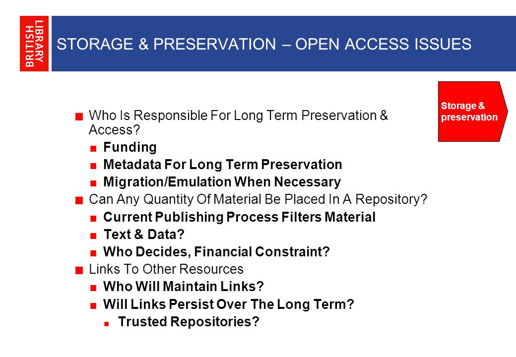 STORAGE & PRESERVATION – OPEN ACCESS ISSUES Storage & preservation Who Is Responsible For Long Term Preservation & Access.