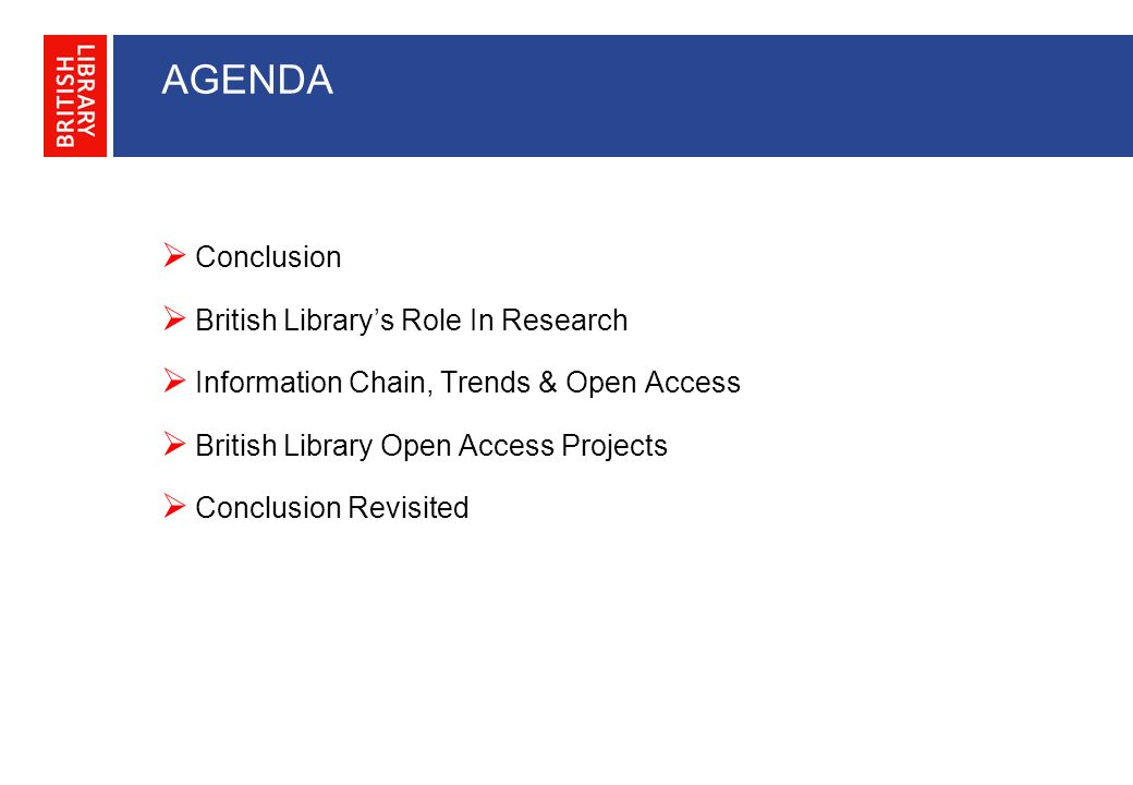 AGENDA Conclusion British Librarys Role In Research Information Chain, Trends & Open Access British Library Open Access Projects Conclusion Revisited