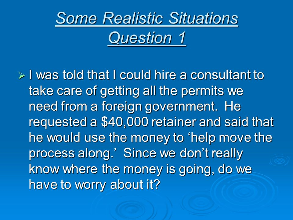 Some Realistic Situations Question 1 I was told that I could hire a consultant to take care of getting all the permits we need from a foreign governme