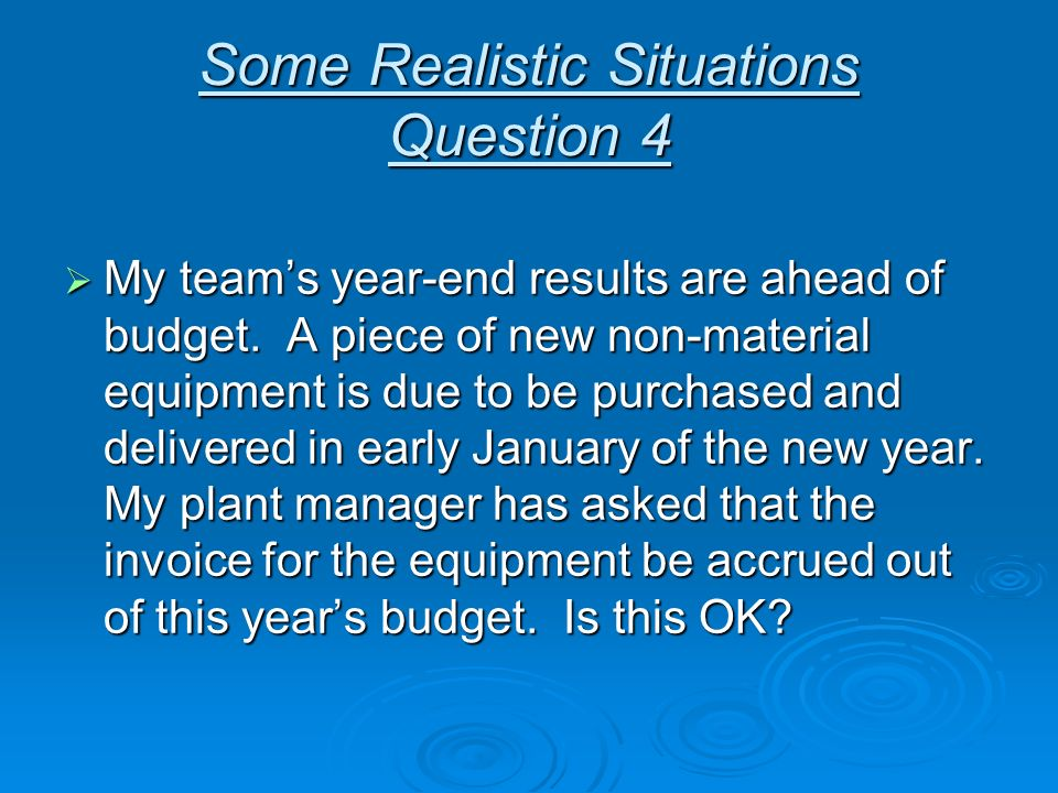 My teams year-end results are ahead of budget. A piece of new non-material equipment is due to be purchased and delivered in early January of the new