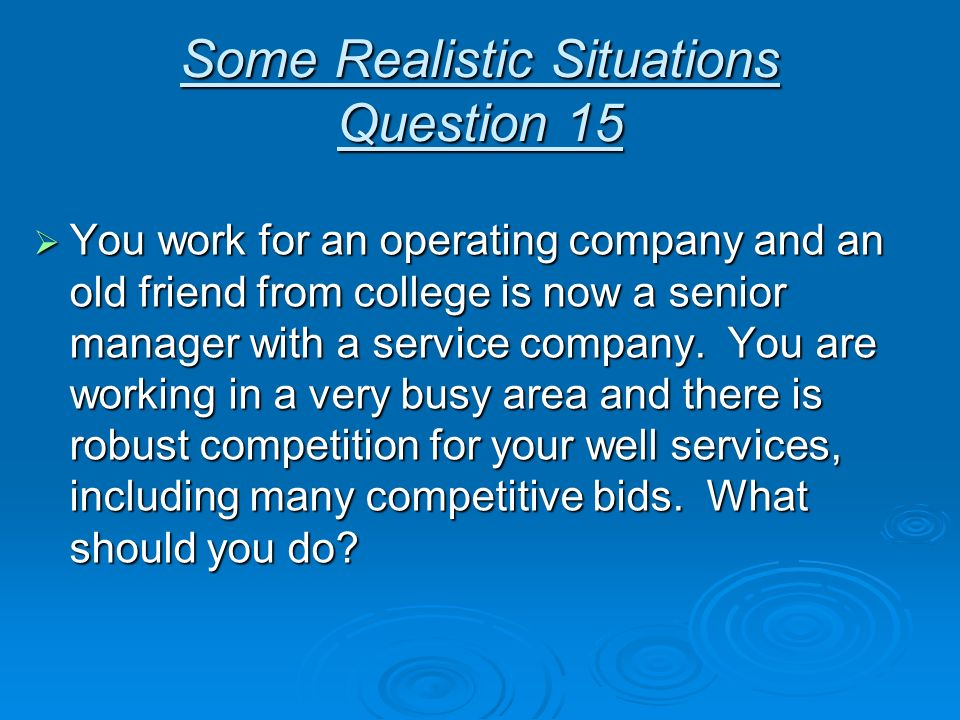 Some Realistic Situations Question 15 You work for an operating company and an old friend from college is now a senior manager with a service company.