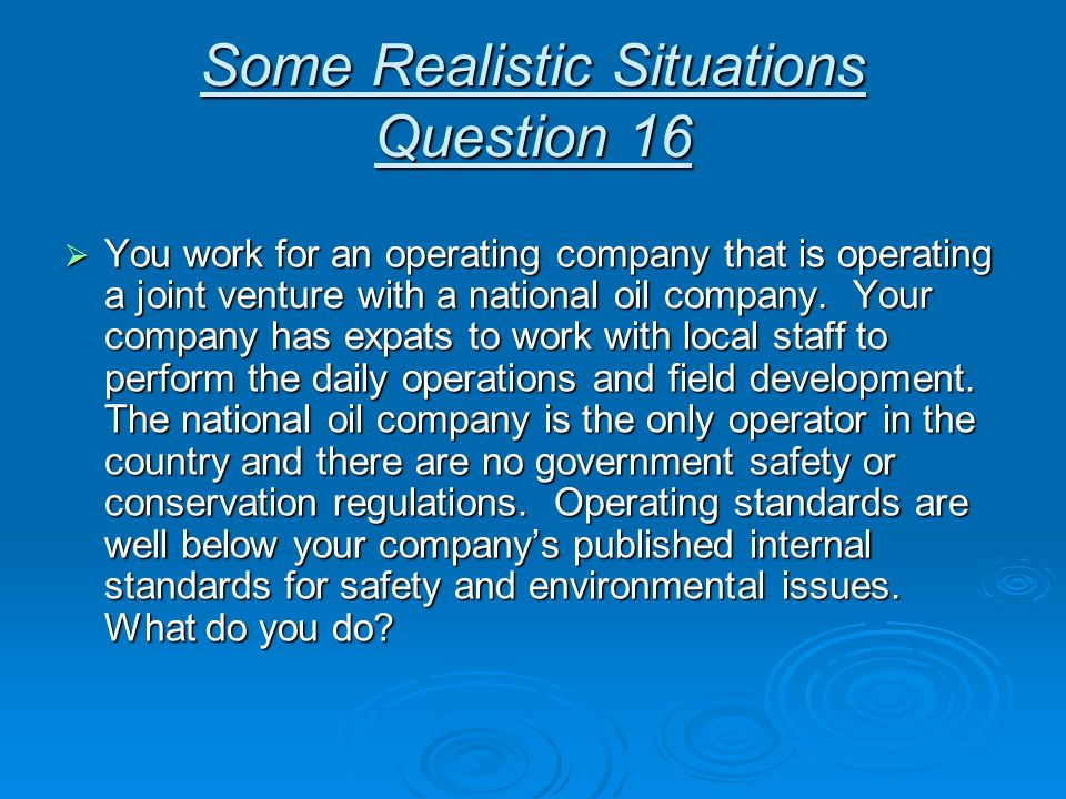 Some Realistic Situations Question 16 You work for an operating company that is operating a joint venture with a national oil company. Your company ha