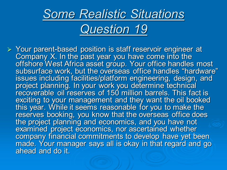 Some Realistic Situations Question 19 Your parent-based position is staff reservoir engineer at Company X. In the past year you have come into the off