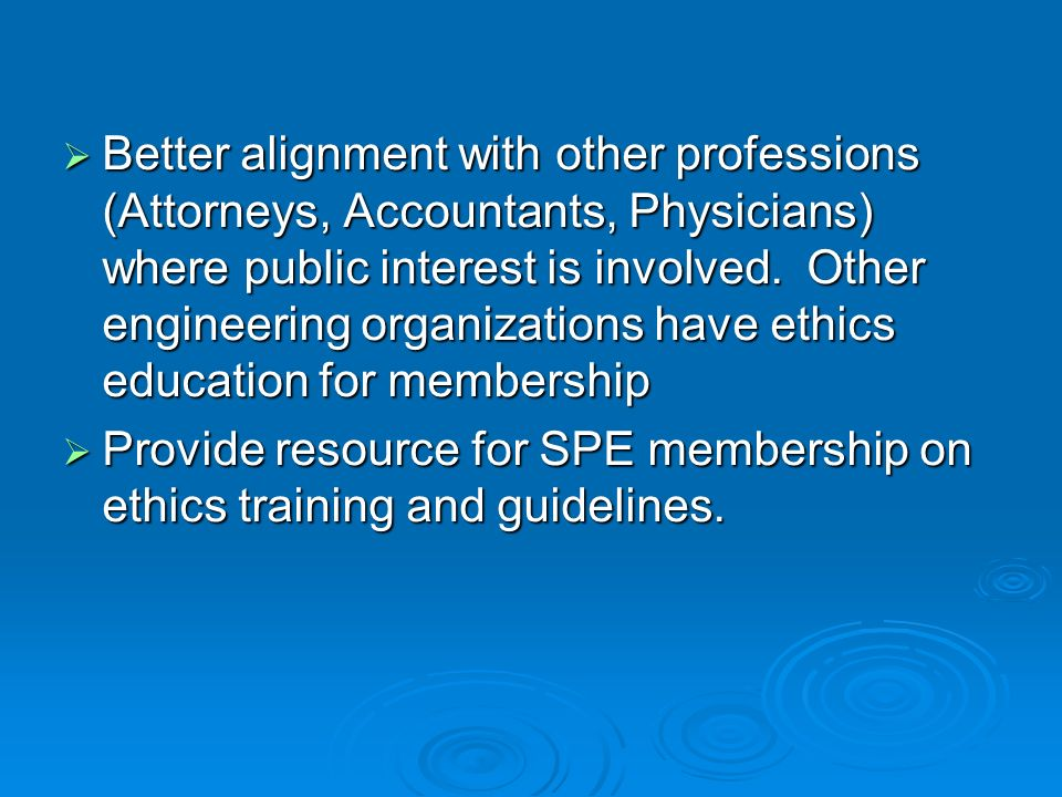 Provide suggested methods, materials and communications dealing with ethics: Provide suggested methods, materials and communications dealing with ethics: Section Speakers Section Speakers University Training University Training Web-based Training Web-based Training Distinguished Lecturer Distinguished Lecturer Audio-Visual Material for Training/Discussion Audio-Visual Material for Training/Discussion Newsletter Articles for SPE Sections Newsletter Articles for SPE Sections Article(s) for JPT Case Studies Article(s) for JPT Case Studies Outsider Education Outsider Education