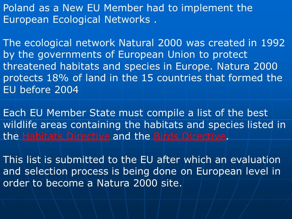 Poland as a New EU Member had to implement the European Ecological Networks. The ecological network Natural 2000 was created in 1992 by the government