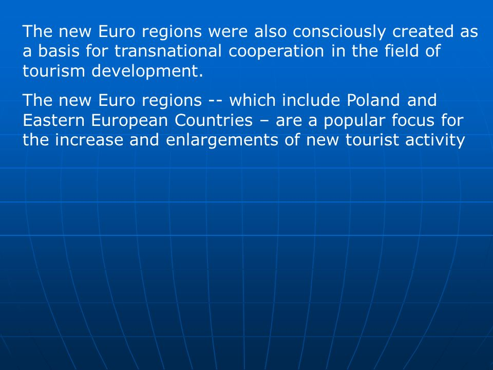 The new Euro regions were also consciously created as a basis for transnational cooperation in the field of tourism development. The new Euro regions