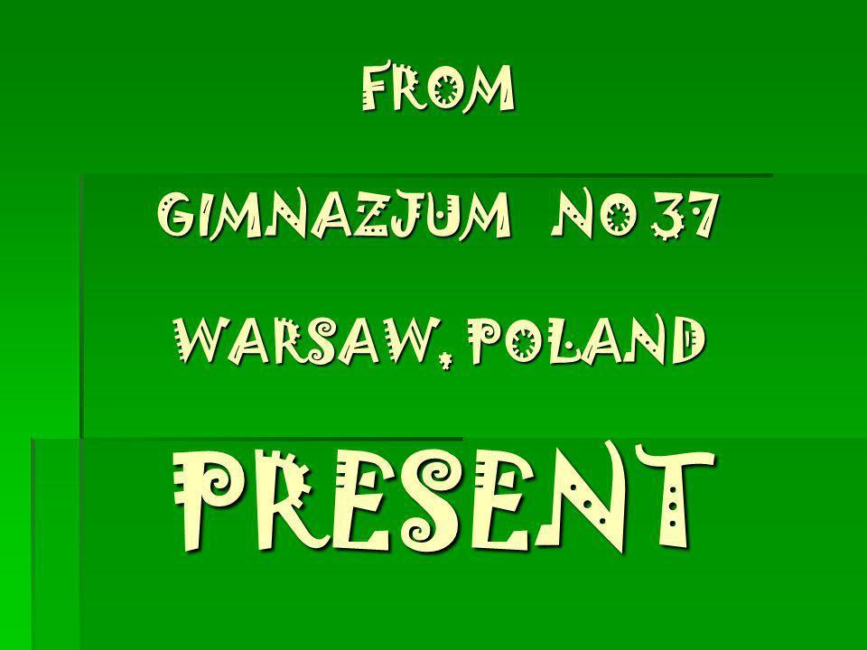 FROM GIMNAZJUM NO 37 WARSAW, POLAND PRESENT