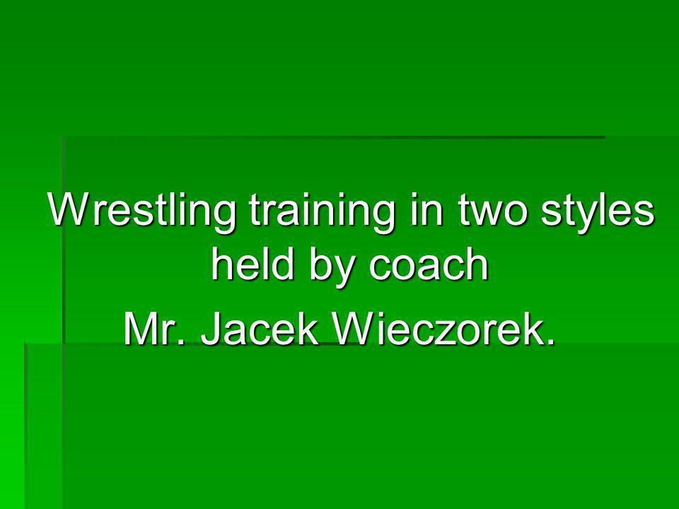 Wrestling training in two styles held by coach Mr. Jacek Wieczorek.
