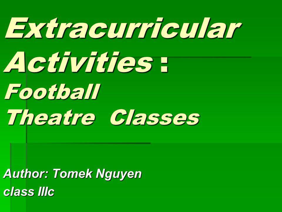 Extracurricular Activities : Football Theatre Classes Author: Tomek Nguyen class IIIc