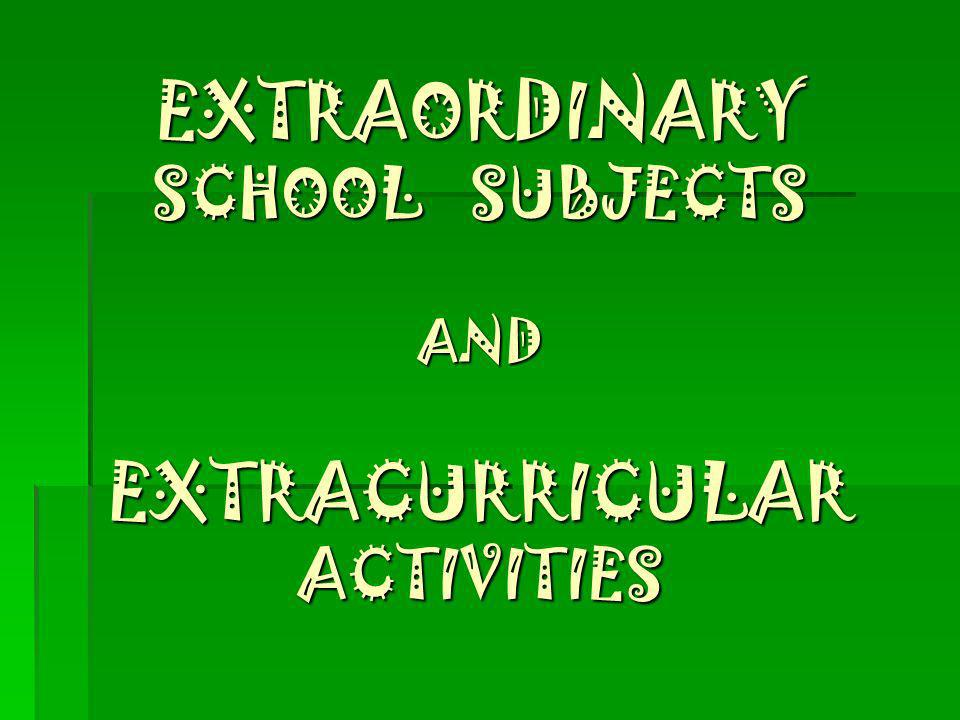 EXTRAORDINARY SCHOOL SUBJECTS AND EXTRACURRICULAR ACTIVITIES