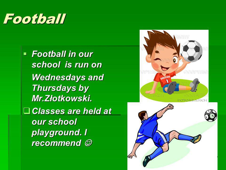 Football Football in our school is run on Wednesdays and Thursdays by Mr.Złotkowski.