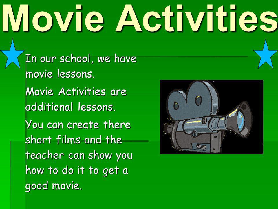 Movie Activities In our school, we have movie lessons.