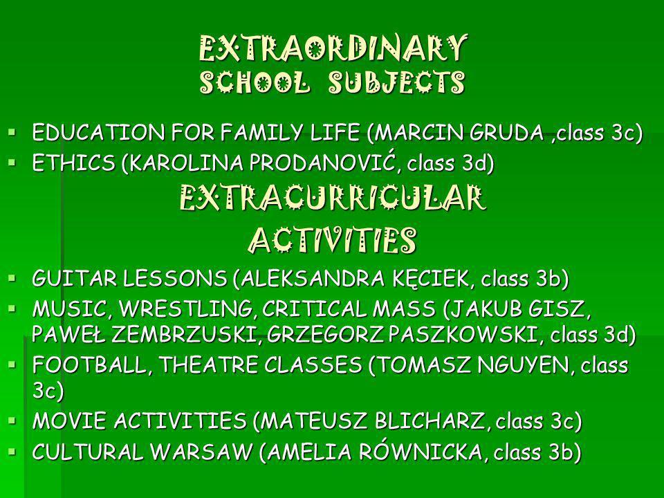 EXTRAORDINARY SCHOOL SUBJECTS EDUCATION FOR FAMILY LIFE (MARCIN GRUDA,class 3c) ETHICS (KAROLINA PRODANOVIĆ, class 3d) EXTRACURRICULAR ACTIVITIES GUIT