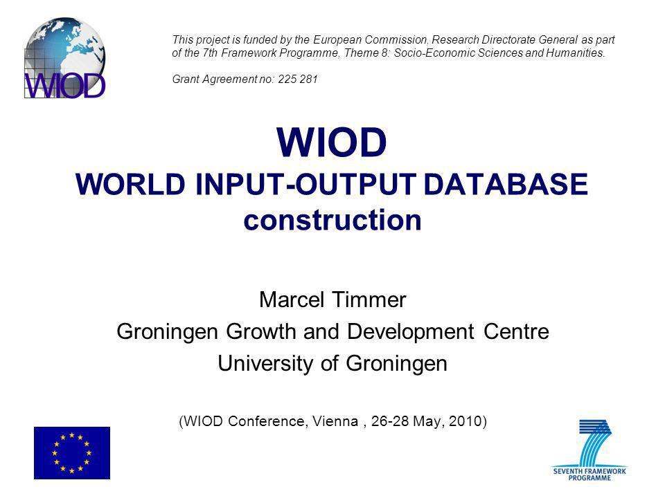 WIOD WORLD INPUT-OUTPUT DATABASE construction Marcel Timmer Groningen Growth and Development Centre University of Groningen (WIOD Conference, Vienna,