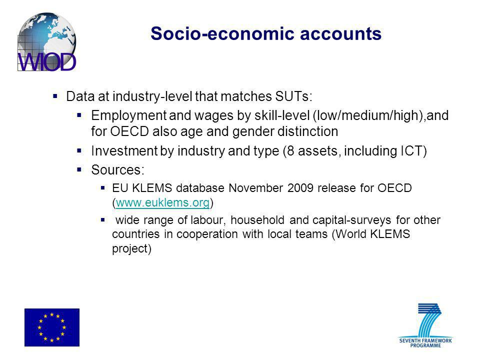 Socio-economic accounts Data at industry-level that matches SUTs: Employment and wages by skill-level (low/medium/high),and for OECD also age and gend