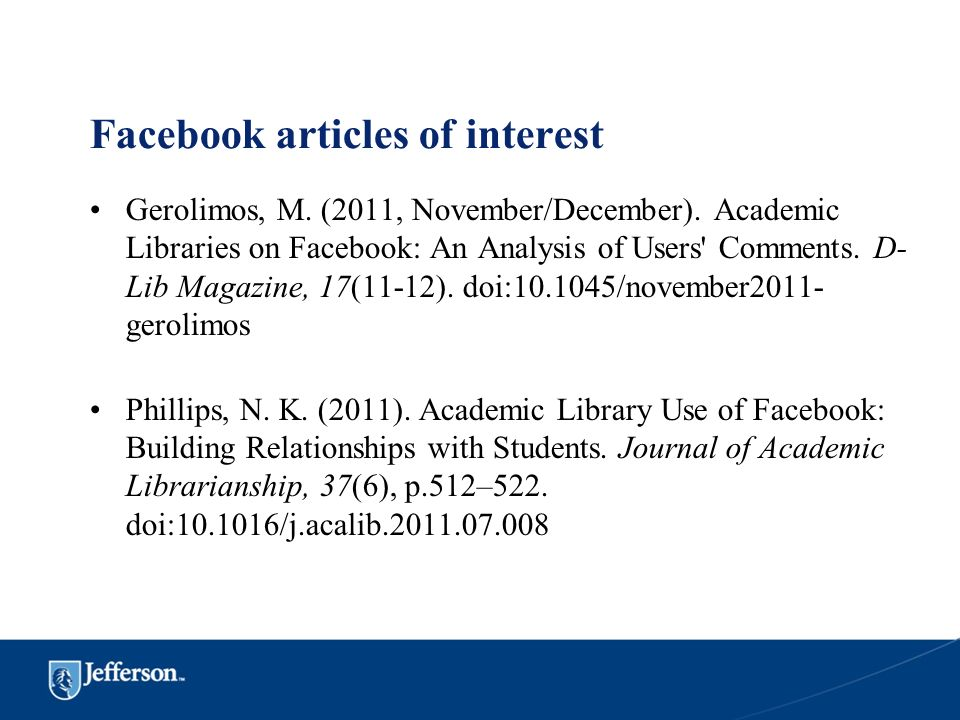 Facebook articles of interest Gerolimos, M. (2011, November/December). Academic Libraries on Facebook: An Analysis of Users' Comments. D- Lib Magazine
