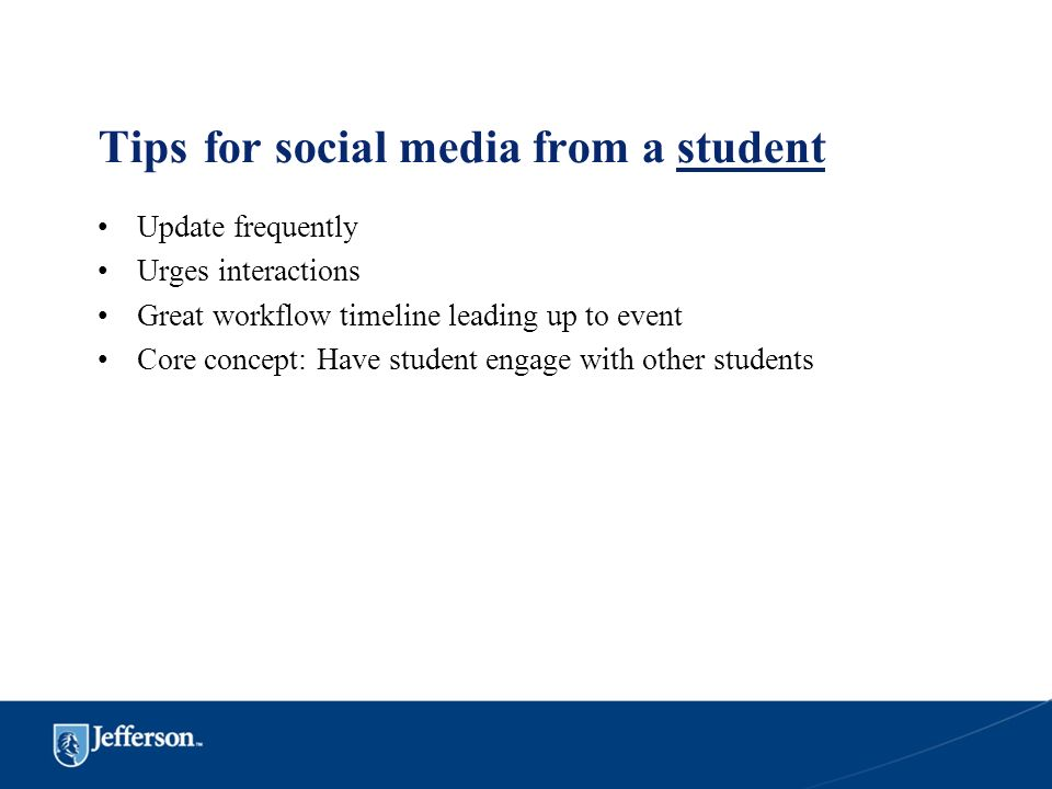 Tipsfor social media from a student Update frequently Urges interactions Great workflow timeline leading up to event Core concept: Have student engage
