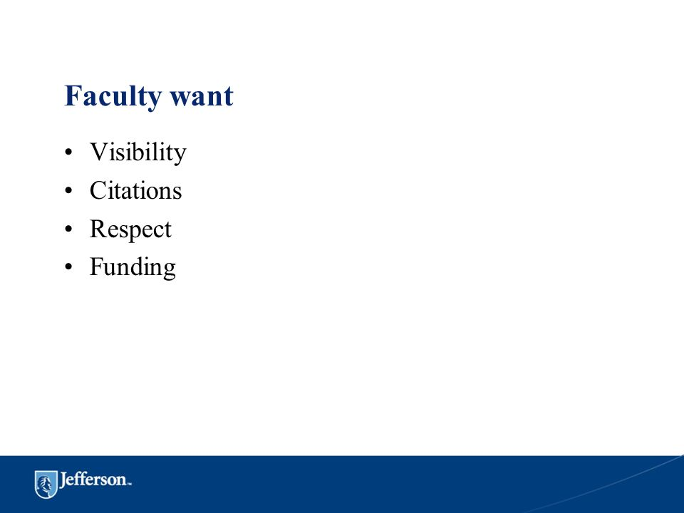 Faculty want Visibility Citations Respect Funding