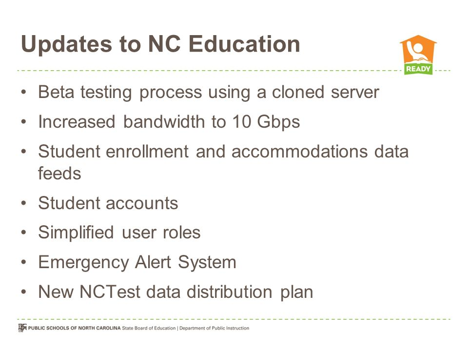 Updates to NCTest New hardware Separate hardware from NC Education Multiple database server stacks with data spread across Increased bandwidth to 10 Gbps Stress testing and analysis Emergency Alert Email System New NCTest data distribution plan iPad compatible