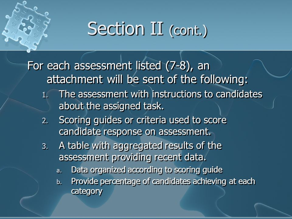Section II (cont.) For each assessment listed (7-8), an attachment will be sent of the following: 1. The assessment with instructions to candidates ab