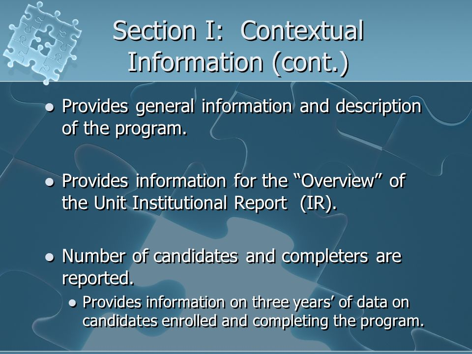 Section I: Contextual Information (cont.) Provides general information and description of the program. Provides information for the Overview of the Un