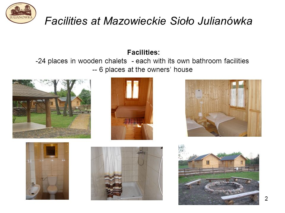 2 Facilities at Mazowieckie Sioło Julianówka Facilities: -24 places in wooden chalets - each with its own bathroom facilities -- 6 places at the owners house
