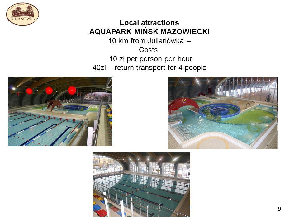 9 Local attractions AQUAPARK MIŃSK MAZOWIECKI 10 km from Julianówka – Costs: 10 zł per person per hour 40zl – return transport for 4 people