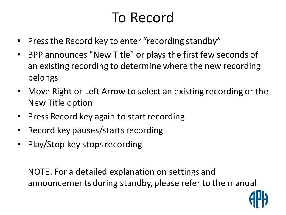 To Record Press the Record key to enter recording standby BPP announces