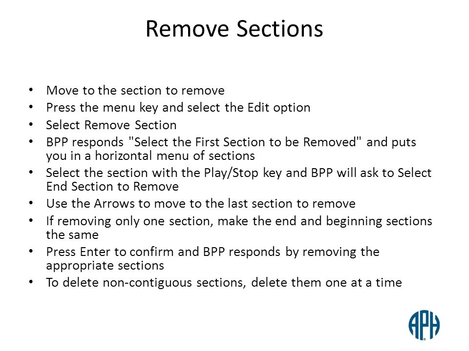 Remove Sections Move to the section to remove Press the menu key and select the Edit option Select Remove Section BPP responds