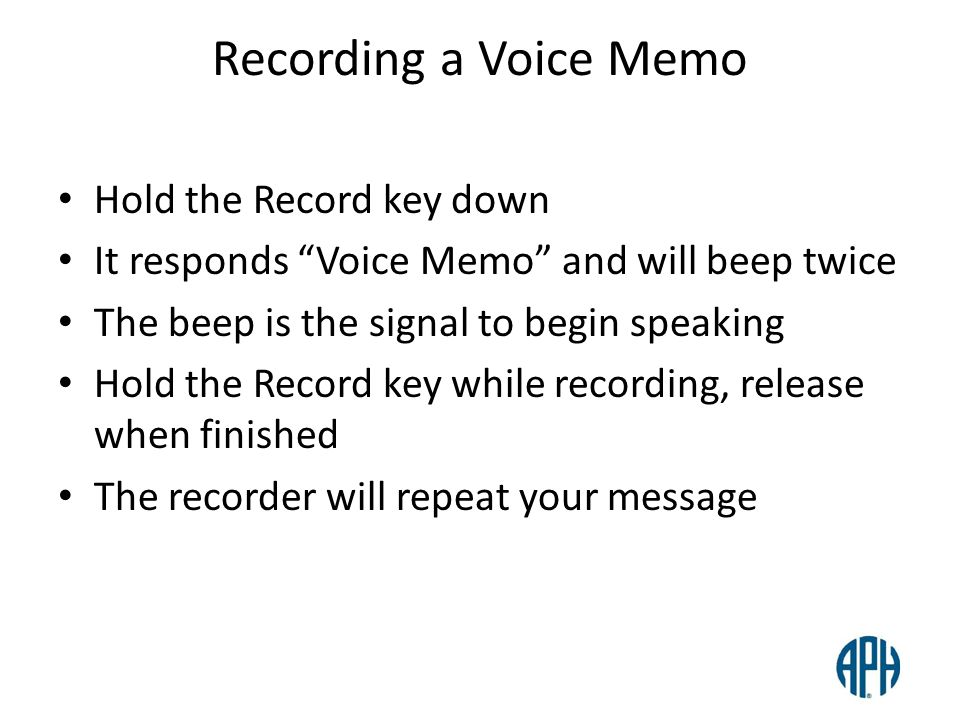 Reviewing the Voice Memos Press the Title key repeatedly until Book Port Plus responds Voice Memos Use Left or Right arrow to move from memo to memo BPP responds by playing the recording To repeat the recording, press the Play/Stop key