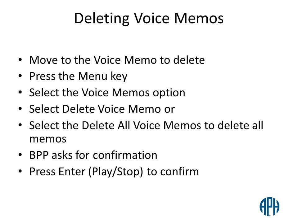 Deleting Voice Memos Move to the Voice Memo to delete Press the Menu key Select the Voice Memos option Select Delete Voice Memo or Select the Delete A