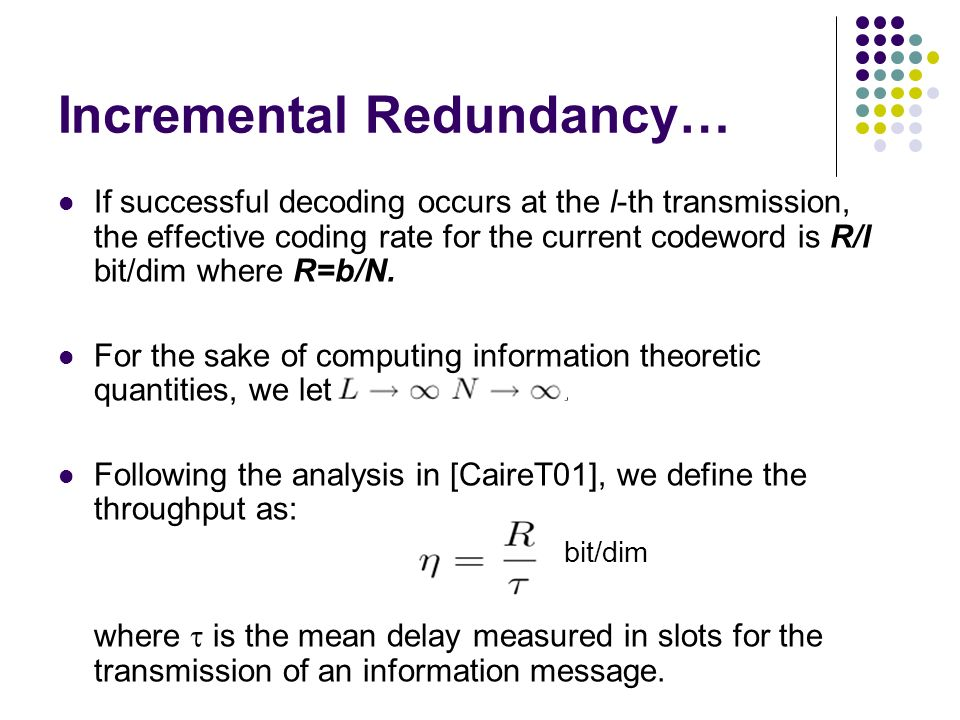 Incremental Redundancy… If successful decoding occurs at the l-th transmission, the effective coding rate for the current codeword is R/l bit/dim wher