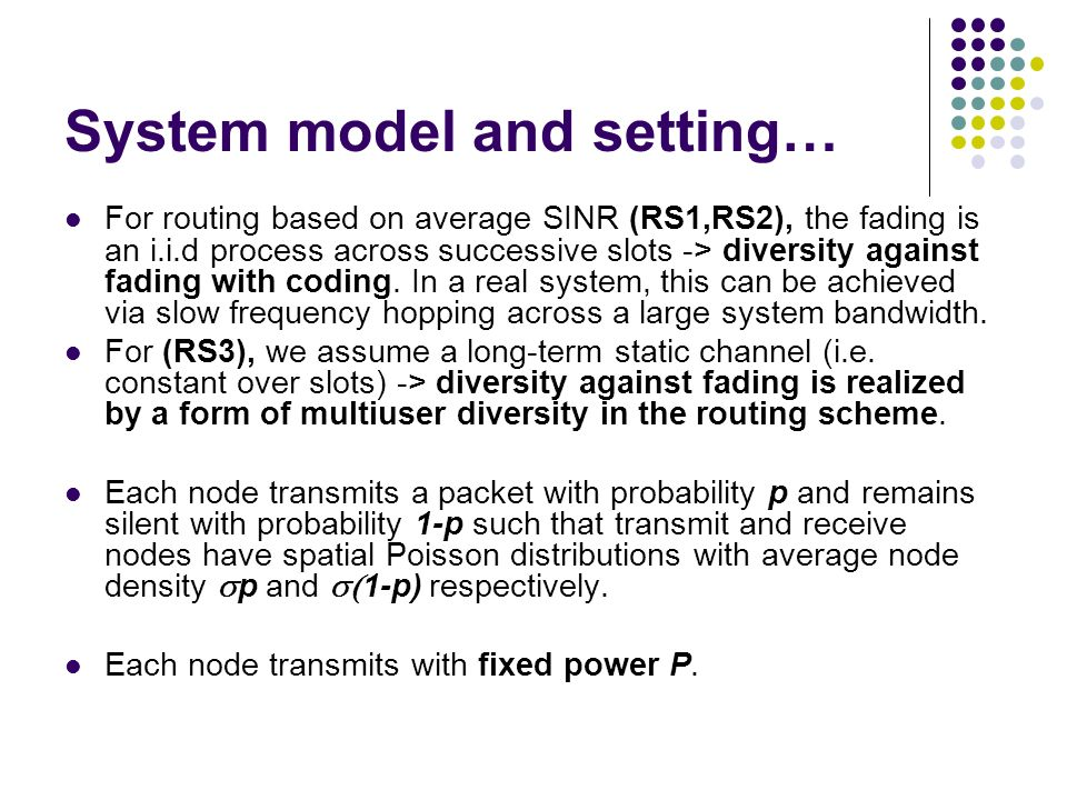 System model and setting… For routing based on average SINR (RS1,RS2), the fading is an i.i.d process across successive slots -> diversity against fad