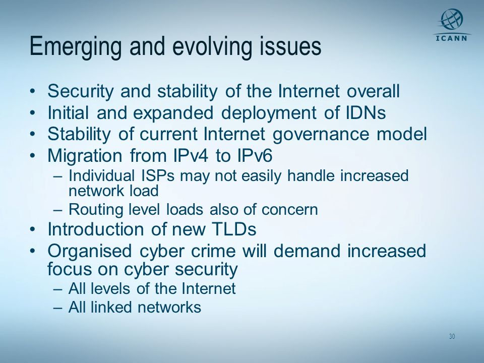 30 Emerging and evolving issues Security and stability of the Internet overall Initial and expanded deployment of IDNs Stability of current Internet g