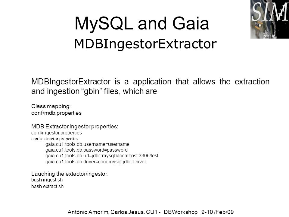 MySQL and Gaia António Amorim, Carlos Jesus. CU1 - DBWorkshop 9-10 /Feb/09 MDBIngestorExtractor is a application that allows the extraction and ingest