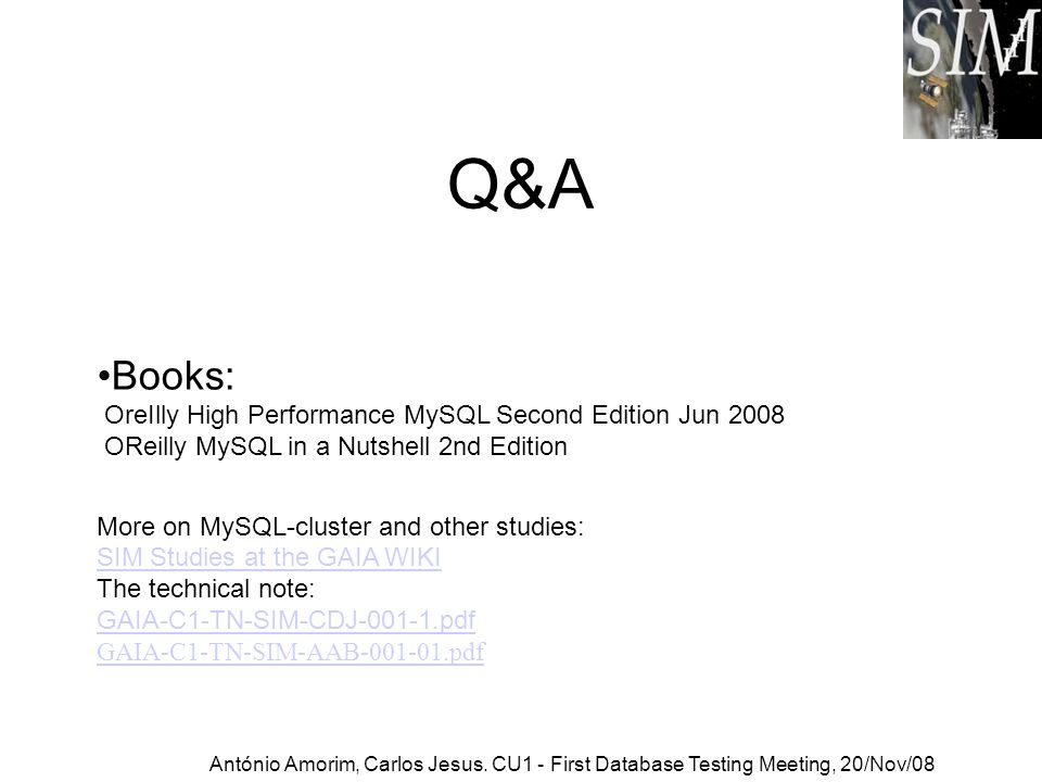 Q&A Books: OreIlly High Performance MySQL Second Edition Jun 2008 OReilly MySQL in a Nutshell 2nd Edition More on MySQL-cluster and other studies: SIM