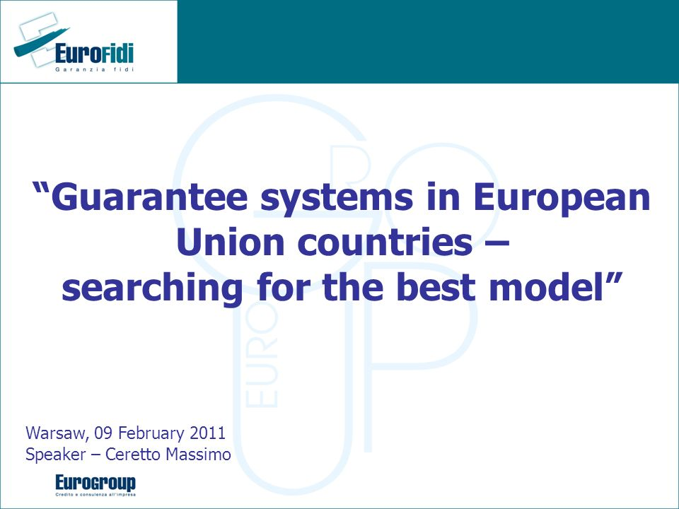 Guarantee systems in European Union countries – searching for the best model Warsaw, 09 February 2011 Speaker – Ceretto Massimo
